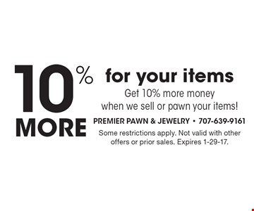 10% more for your items. Get 10% more money when we sell or pawn your items! Some restrictions apply. Not valid with other offers or prior sales. Expires 1-29-17.