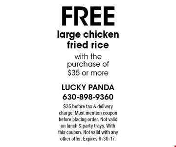 Free large chicken fried ricewith the purchase of$35 or more. $35 before tax & delivery charge. Must mention coupon before placing order. Not valid on lunch & party trays. With this coupon. Not valid with any other offer. Expires 6-30-17.