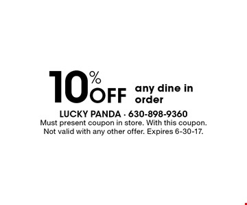10% Off any dine in order . Must present coupon in store. With this coupon.Not valid with any other offer. Expires 6-30-17.