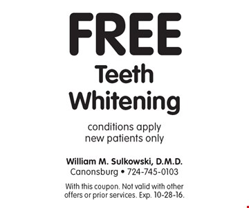 Free Teeth Whitening. Conditions apply. New patients only. With this coupon. Not valid with other offers or prior services. Exp. 10-28-16.
