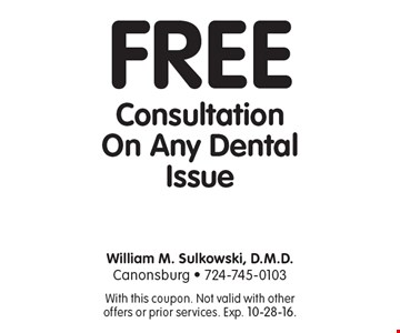 Free Consultation On Any Dental Issue. With this coupon. Not valid with other offers or prior services. Exp. 10-28-16.