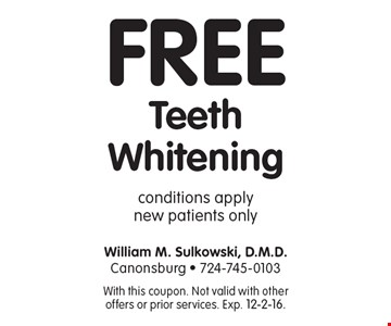 Free Teeth Whitening. Conditions apply. New patients only. With this coupon. Not valid with other offers or prior services. Exp. 12-2-16.
