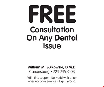 Free Consultation On Any Dental Issue. With this coupon. Not valid with other offers or prior services. Exp. 12-2-16.