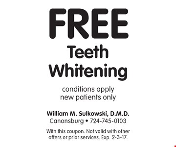 Free Teeth Whitening. Conditions apply. New patients only. With this coupon. Not valid with other offers or prior services. Exp. 2-3-17.