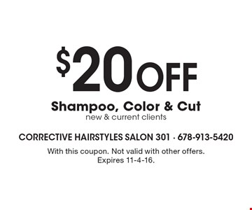 $20 Off Shampoo, Color & Cut new & current clients. With this coupon. Not valid with other offers. Expires 11-4-16.