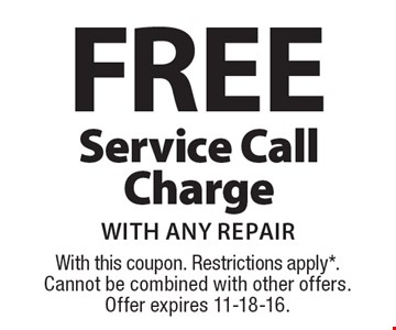Free service call charge with any repair. With this coupon. Restrictions apply*. Cannot be combined with other offers. Offer expires 11-18-16.