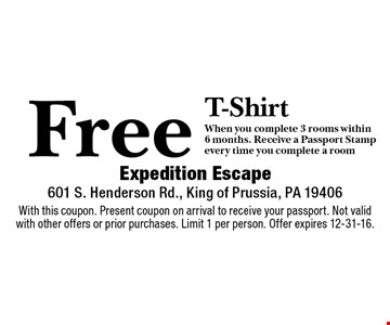 Free T-Shirt when you complete 3 rooms within 6 months. Receive a Passport Stamp every time you complete a room. With this coupon. Present coupon on arrival to receive your passport. Not valid with other offers or prior purchases. Limit 1 per person. Offer expires 12-31-16.