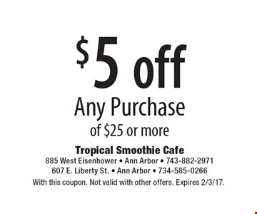 $5 offAny Purchase of $25 or more. With this coupon. Not valid with other offers. Expires 2/3/17.