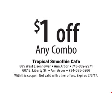 $1 offAny Combo. With this coupon. Not valid with other offers. Expires 2/3/17.