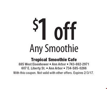 $1 offAny Smoothie. With this coupon. Not valid with other offers. Expires 2/3/17.