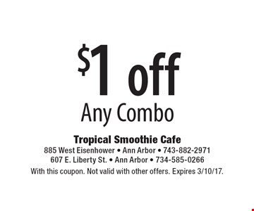 $1 off Any Combo. With this coupon. Not valid with other offers. Expires 3/10/17.