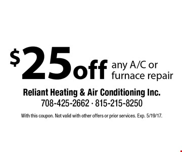 $25off any A/C or furnace repair. With this coupon. Not valid with other offers or prior services. Exp. 5/19/17.