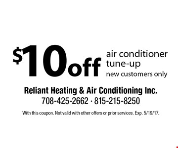 $10off air conditionertune-up new customers only. With this coupon. Not valid with other offers or prior services. Exp. 5/19/17.
