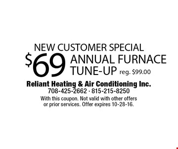 New customer special. $69 annual furnace tune-up. Reg. $99.00. With this coupon. Not valid with other offers or prior services. Offer expires 10-28-16.