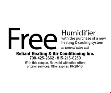 Free humidifier with the purchase of a new heating & cooling system at time of sales call. With this coupon. Not valid with other offers or prior services. Offer expires 10-28-16.