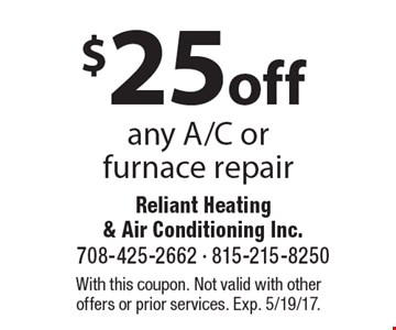 $25 Off Any A/C Or Furnace Repair With this coupon. Not valid with other offers or prior services. Exp. 5/19/17.
