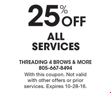 25% Off all services. With this coupon. Not valid with other offers or prior services. Expires 10-28-16.
