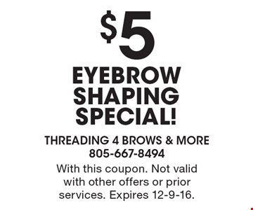 $5 EYEBROW SHAPING SPECIAL!. With this coupon. Not valid with other offers or prior services. Expires 12-9-16.
