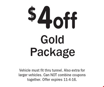 $4 off Gold Package. Vehicle must fit thru tunnel. Also extra for larger vehicles. Can NOT combine coupons together. Offer expires 11-4-16.