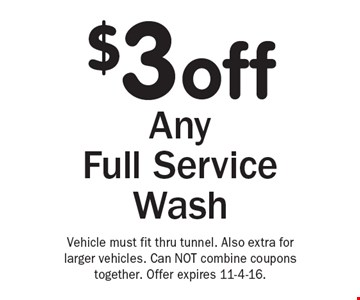 $3 off Any Full Service Wash. Vehicle must fit thru tunnel. Also extra for larger vehicles. Can NOT combine coupons together. Offer expires 11-4-16.