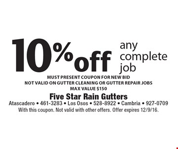 10% off any complete job. MUST PRESENT COUPON FOR NEW BIDNOT VALID ON GUTTER CLEANING OR GUTTER REPAIR JOBS. MAX VALUE $150. With this coupon. Not valid with other offers. Offer expires 12/9/16.