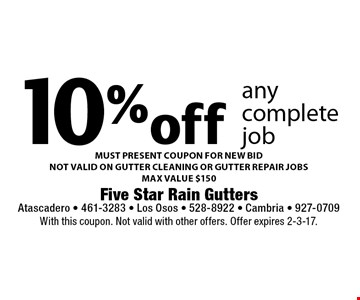 10% off any complete job MUST PRESENT COUPON FOR NEW BID NOT VALID ON GUTTER CLEANING OR GUTTER REPAIR JOBS MAX VALUE $150. With this coupon. Not valid with other offers. Offer expires 2-3-17.