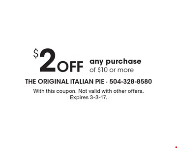 $2 off any purchase of $10 or more. With this coupon. Not valid with other offers. Expires 3-3-17.