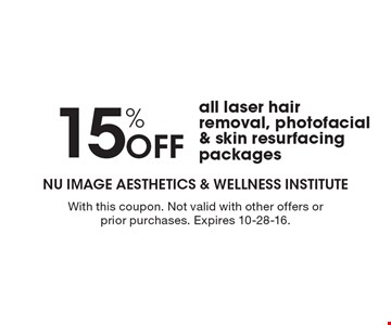 15% Off all laser hair removal, photofacial & skin resurfacing packages. With this coupon. Not valid with other offers or prior purchases. Expires 10-28-16.