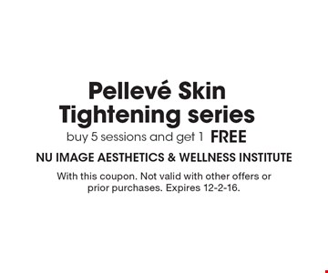 Buy 5 sessions and get 1 Free Pelleve Skin Tightening series. With this coupon. Not valid with other offers or prior purchases. Expires 12-2-16.