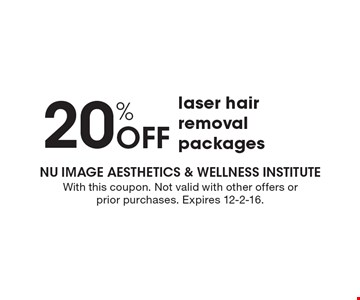 20% Off laser hair removal packages. With this coupon. Not valid with other offers or prior purchases. Expires 12-2-16.