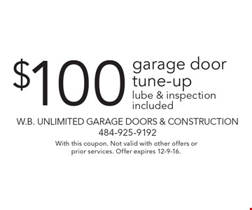 $100 garage door tune-up lube & inspection included. With this coupon. Not valid with other offers or prior services. Offer expires 12-9-16.
