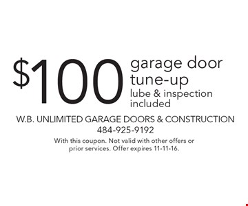 $100 garage door tune-up. Lube & inspection included. With this coupon. Not valid with other offers or prior services. Offer expires 11-11-16.