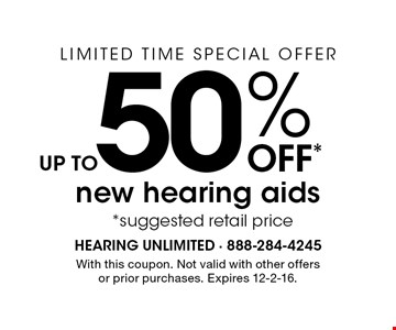 LIMITED TIME SPECIAL OFFER. UP TO 50% OFF* new hearing aids *suggested retail price. With this coupon. Not valid with other offers or prior purchases. Expires 12-2-16.