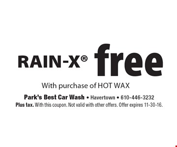 Free Rain-X® With purchase of hot wax. Plus tax. With this coupon. Not valid with other offers. Offer expires 11-30-16.