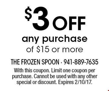 $3 off any purchase of $15 or more. With this coupon. Limit one coupon per purchase. Cannot be used with any other special or discount. Expires 2/10/17.