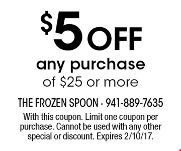 $5 off any purchase of $25 or more. With this coupon. Limit one coupon per purchase. Cannot be used with any other special or discount. Expires 2/10/17.