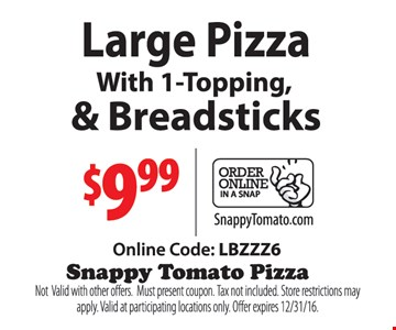 $9.99 large pizza with 1 topping & breadsticks. Online code: LBZZZ6. Not valid with other offers. Must present coupon. Tax not included. Store restrictions may apply. Valid at participating locations only. Offer expires 12/31/16.
