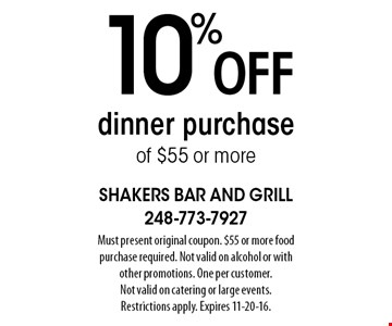 10% off dinner purchase of $55 or more. Must present original coupon. $55 or more food purchase required. Not valid on alcohol or with other promotions. One per customer. Not valid on catering or large events. Restrictions apply. Expires 11-20-16.