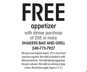 FREE appetizer with dinner purchase of $55 or more. Must present original coupon. $55 or more food purchase required. Not valid on alcohol or with other promotions. Not valid during happy hour. One per customer. Not valid on catering or large events. Restrictions apply. Expires 2-3-17.