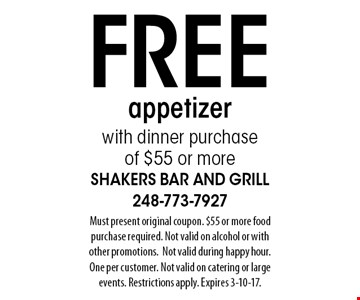 FREE appetizer with dinner purchase of $55 or more. Must present original coupon. $55 or more food purchase required. Not valid on alcohol or with other promotions. Not valid during happy hour. One per customer. Not valid on catering or large events. Restrictions apply. Expires 3-10-17.
