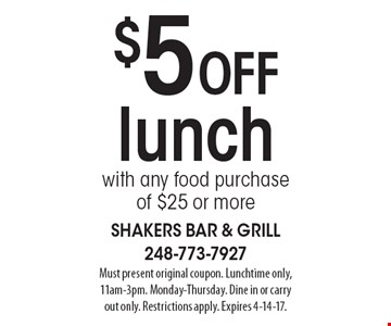 $5 off lunch with any food purchase of $25 or more. Must present original coupon. Lunchtime only, 11am-3pm. Monday-Thursday. Dine in or carry out only. Restrictions apply. Expires 4-14-17.