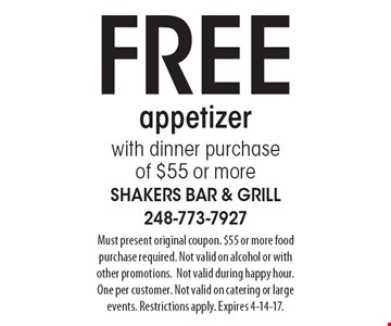 FREE appetizer with dinner purchase of $55 or more. Must present original coupon. $55 or more food purchase required. Not valid on alcohol or with other promotions.Not valid during happy hour. One per customer. Not valid on catering or large events. Restrictions apply. Expires 4-14-17.