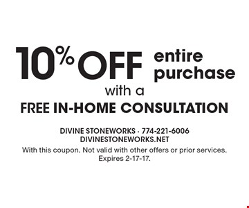 10% off entire purchase with a FREE in-home consultation. With this coupon. Not valid with other offers or prior services. Expires 2-17-17.