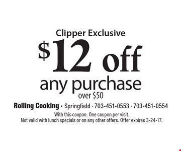 Clipper Exclusive. $12 off any purchase over $50. With this coupon. One coupon per visit. Not valid with lunch specials or on any other offers. Offer expires 3-24-17.