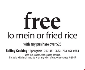 Free lo mein or fried rice with any purchase over $25. With this coupon. One coupon per visit. Not valid with lunch specials or on any other offers. Offer expires 3-24-17.