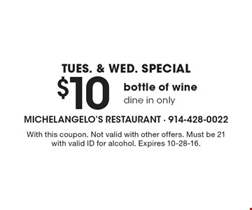 tues. & Wed. Special $10 bottle of wine dine in only. With this coupon. Not valid with other offers. Must be 21 with valid ID for alcohol. Expires 10-28-16.