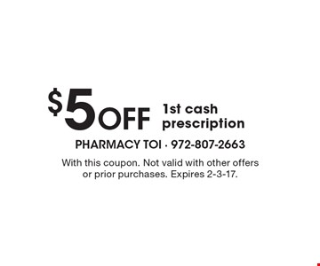 $5 Off 1st cash prescription. With this coupon. Not valid with other offers or prior purchases. Expires 2-3-17.