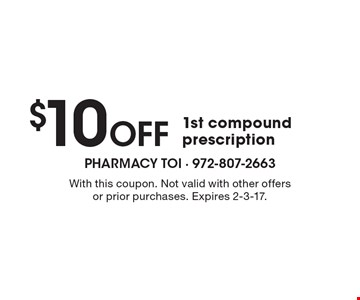 $10 Off 1st compound prescription. With this coupon. Not valid with other offers or prior purchases. Expires 2-3-17.
