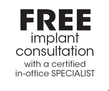 Free implant consultation with a certified in-office specialist. Offers expires 12-31-16.