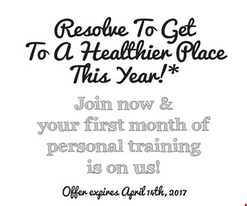 Resolve To Get To A Healthier Place This Year!* Join now & your first month of personal training is on us!. *Offer valid with a minimum 12-month membership agreement at participating locations only. Terms and conditions may vary based on applicable state laws and regulations. Monthly dues still apply. Each location is independently owned and operated. Expires April 14, 2017. 2016 Anytime Fitness, LLC.